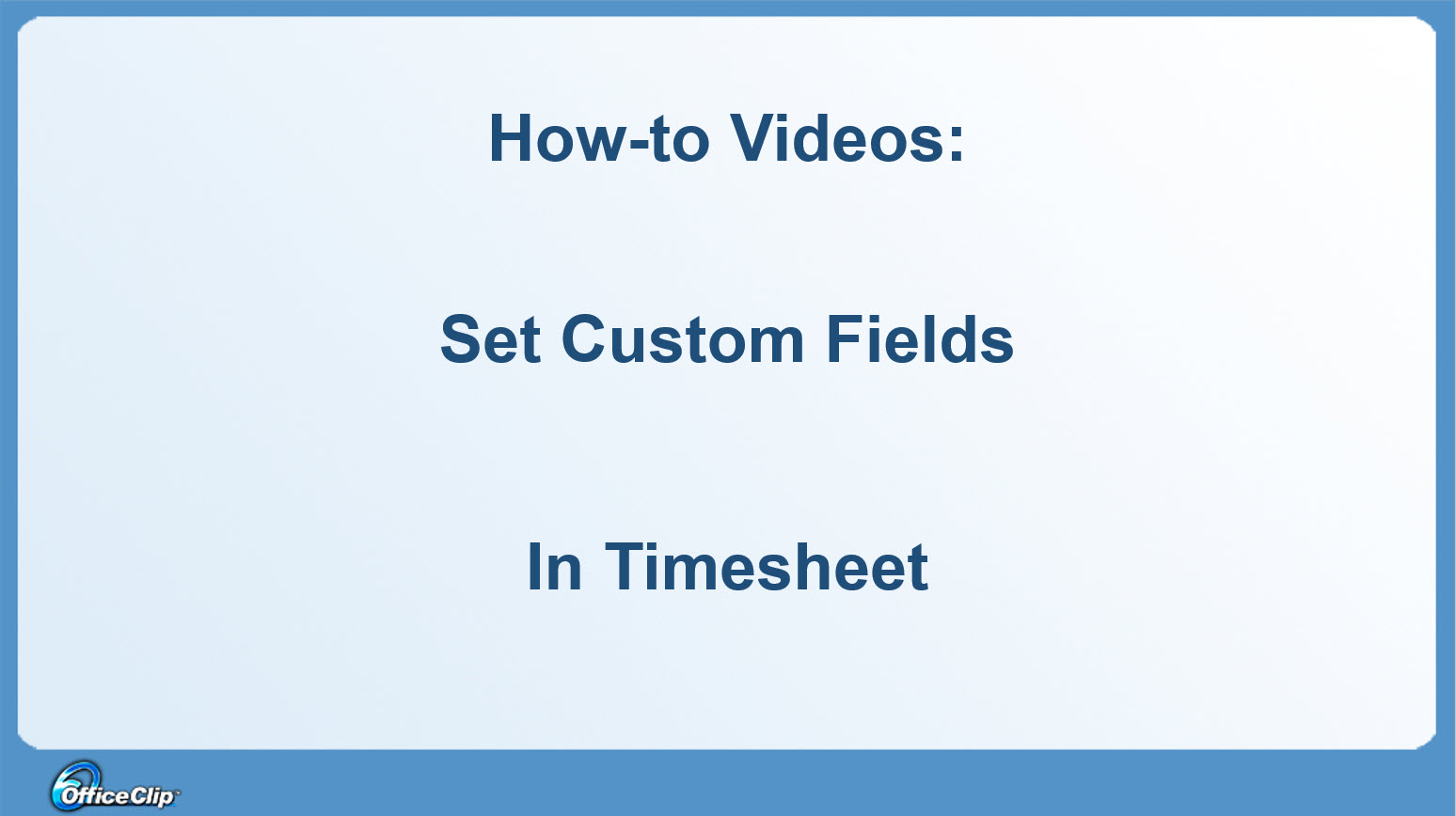 How to Set Custom Fields in OfficeClip Timesheet